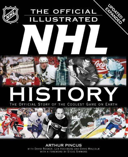 NHL: the Official Illustrated NHL History: the Story of the Coolest Game, by Arthur Pincus; with David Rosner, Len Hochberg & Chris Malcolm.