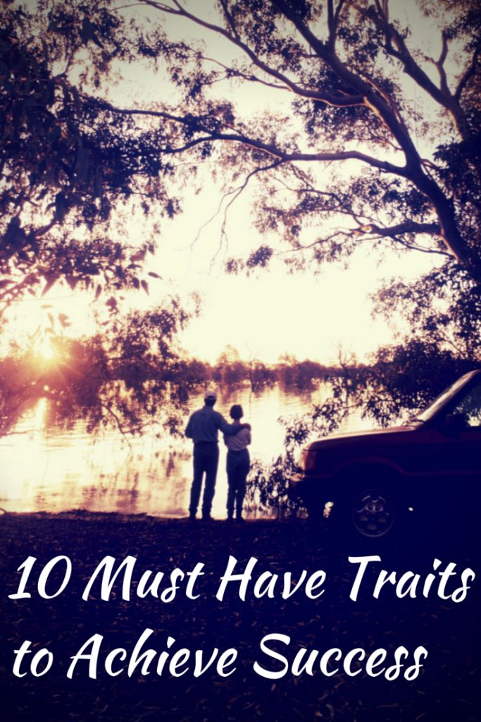 10 Must Have Traits Needed to Achieve Success. Necessary characteristics to help acquire success. How to be successful.