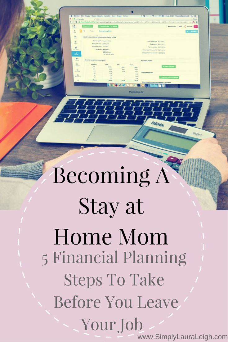 Become A Stay At Home Mom 5 Financial Planning Steps To Take Before Leaving Your Job