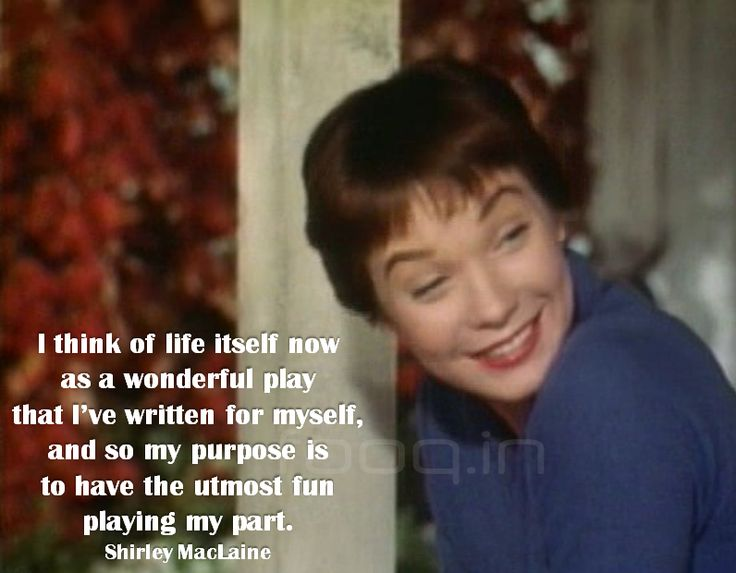 I think of life itself now as a wonderful play...