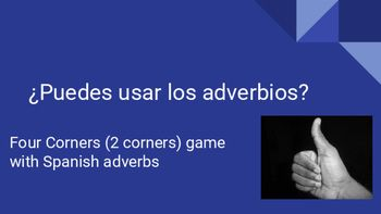 Spanish Four Corners Activity for Adverbs: Los Adverbios**This set actually only uses TWO corners!**Classroom signs and activity to cover common Spanish adverbsThis activity includes 2  posters to hang in the room for this activity, with visual cues1.