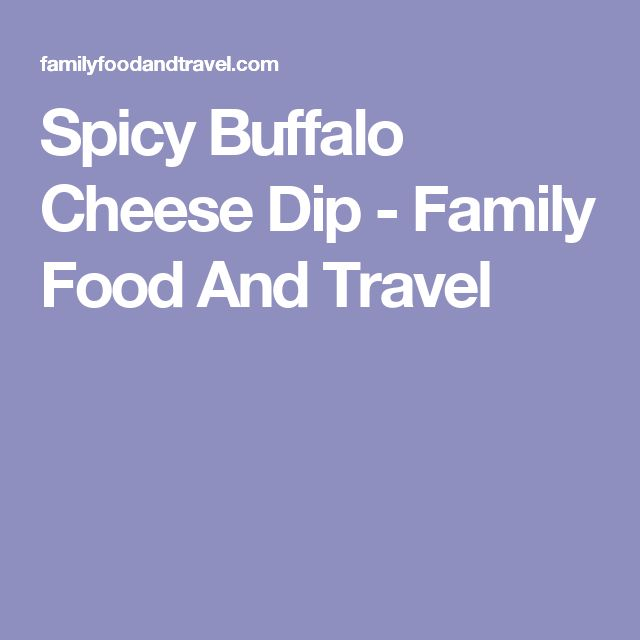 Spicy Buffalo Cheese Dip - Family Food And Travel