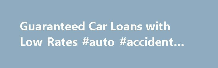 Guaranteed Car Loans with Low Rates #auto #accident #lawyer http://auto.nef2.com/guaranteed-car-loans-with-low-rates-auto-accident-lawyer/  #guaranteed auto loans # Tired of constant rejection? Want to fulfill your car dream in an instant? Apply on Rapidcarloans.net to secure guaranteed car loans. You can forget worrying about auto financing approval and enjoy lower rates by applying on 100% safe website. Fill in the car loan application form and say yes to approval Continue Reading
