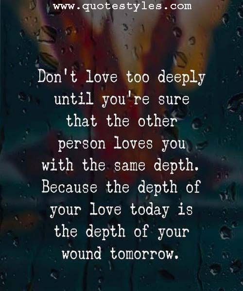 Love Too Deeply Love Quotes Quotes Love Quotes Quotes Sad