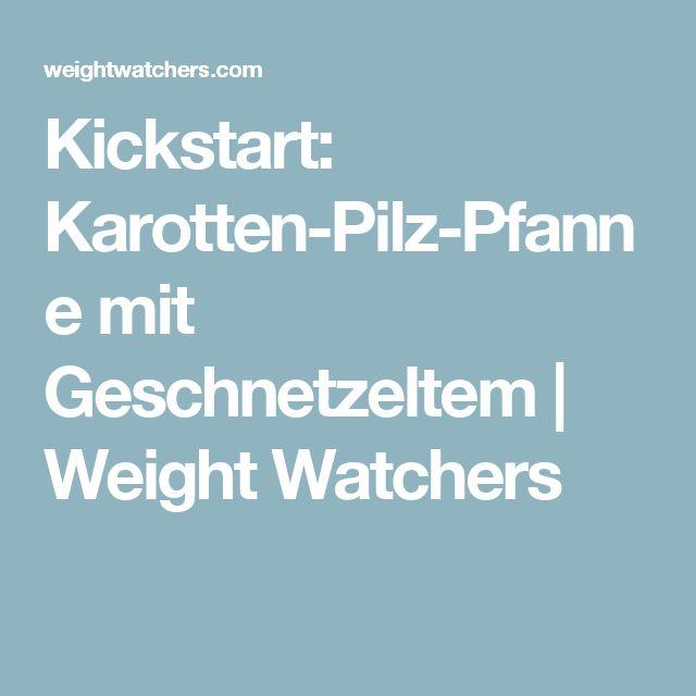 Kickstart: Karotten-Pilz-Pfanne mit Geschnetzeltem | Weight Watchers
