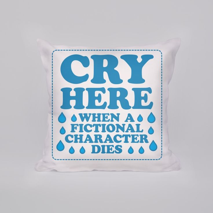 Cry Here When A Fictional Character Dies...   Pillows and Pillow Cases