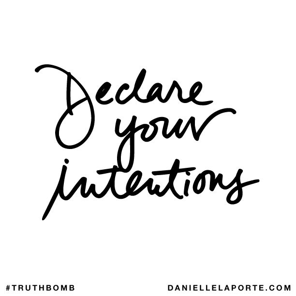 Declare your intentions. Subscribe: DanielleLaPorte.com #Truthbomb #Words #Quotes