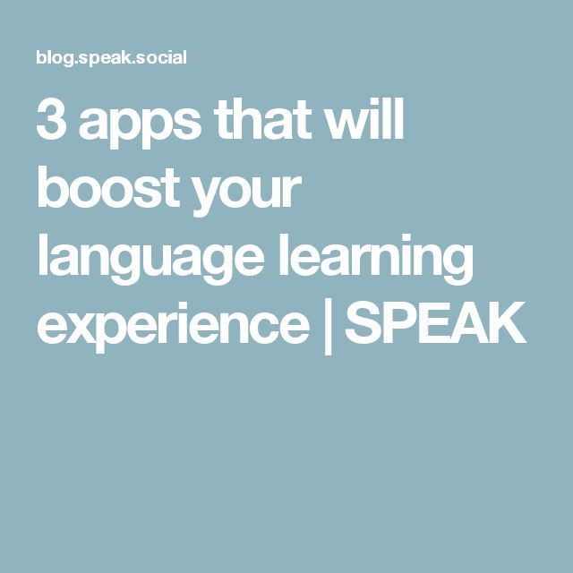 3 apps that will boost your language learning experience | SPEAK