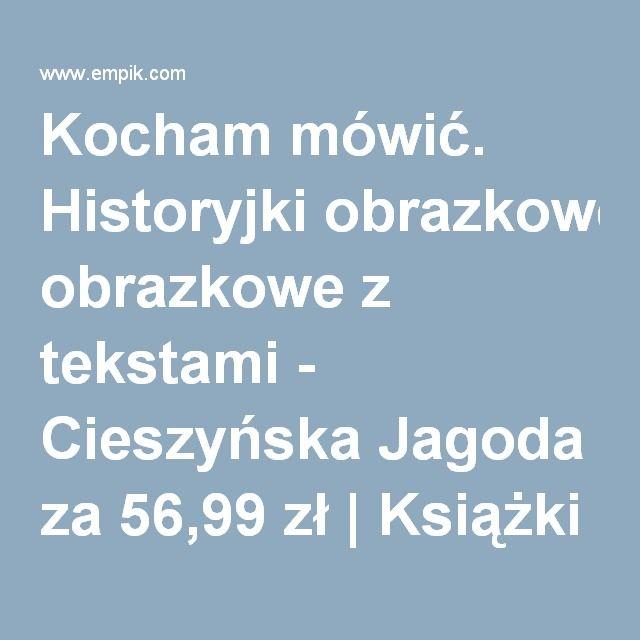 Kocham mówić. Historyjki obrazkowe z tekstami - Cieszyńska Jagoda za 56,99 zł   Książki empik.com