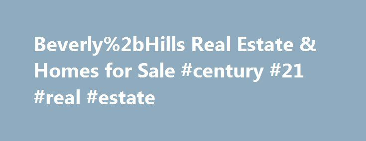 Beverly%2bHills Real Estate & Homes for Sale #century #21 #real #estate http://real-estate.nef2.com/beverly%2bhills-real-estate-homes-for-sale-century-21-real-estate/  #beverly hills real estate # Map Layers © 2015 Coldwell Banker Real Estate LLC. All Rights Reserved. Coldwell Banker®. the Coldwell Banker logo, Coldwell Banker Previews International® and the Coldwell Banker Previews International logo are registered service marks owned by Coldwell Banker Real Estate LLC. Coldwell Banker Real…