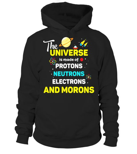 """# Scientists Says Universe T-shirt Made Of Morons .  Special Offer, not available in shops      Comes in a variety of styles and colours      Buy yours now before it is too late!      Secured payment via Visa / Mastercard / Amex / PayPal      How to place an order            Choose the model from the drop-down menu      Click on """"Buy it now""""      Choose the size and the quantity      Add your delivery address and bank details      And that's it!      Tags: Gorgeous humorous scientific shirt…"""