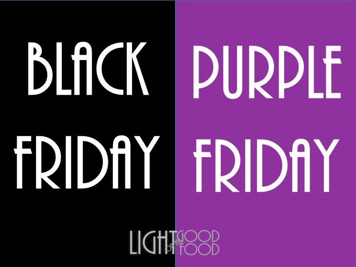 TURN MY BLACK FRIDAY INTO PURPLE FRIDAY! | lightgoodfood.ro