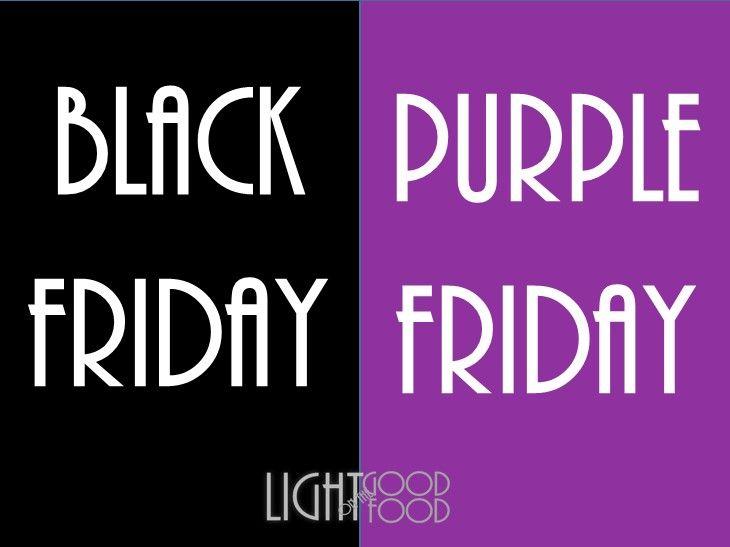 TURN MY BLACK FRIDAY INTO PURPLE FRIDAY! | lightgoodfood.ro