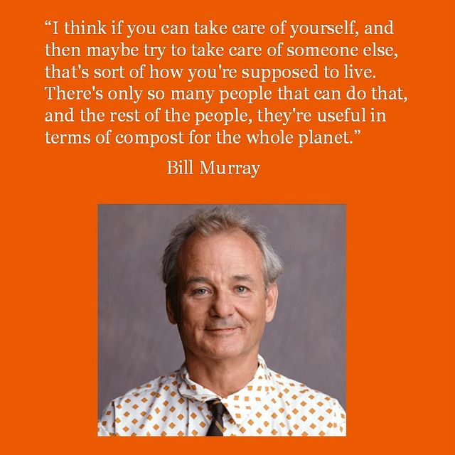 Bill Murray - from Reid Rosefelt Film Marketing on Facebook #comedy #words to live by #sayings