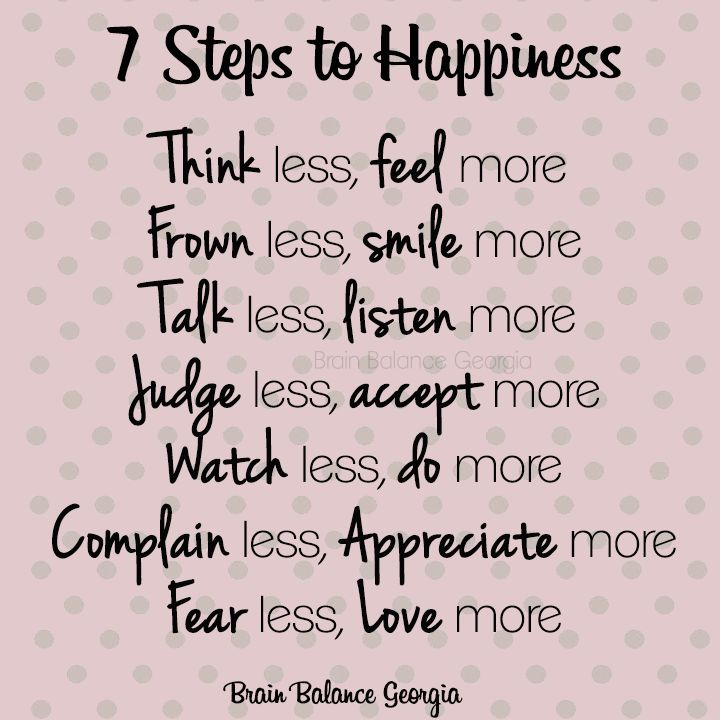 Inspirational Day Quotes: 7 Steps To #Happiness: #Think Less, #feel More. #Frown
