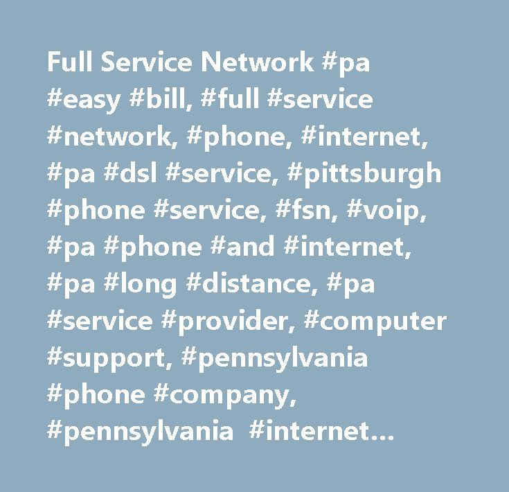 Full Service Network #pa #easy #bill, #full #service #network, #phone, #internet, #pa #dsl #service, #pittsburgh #phone #service, #fsn, #voip, #pa #phone #and #internet, #pa #long #distance, #pa #service #provider, #computer #support, #pennsylvania #phone #company, #pennsylvania #internet #provider, #voip #service, #residential #phone #service, #business #phone #service, #pennsylvania #phone #and #internet, #pa #phone #and #internet,pa #voip #service, #pa #communications, #got #friends…