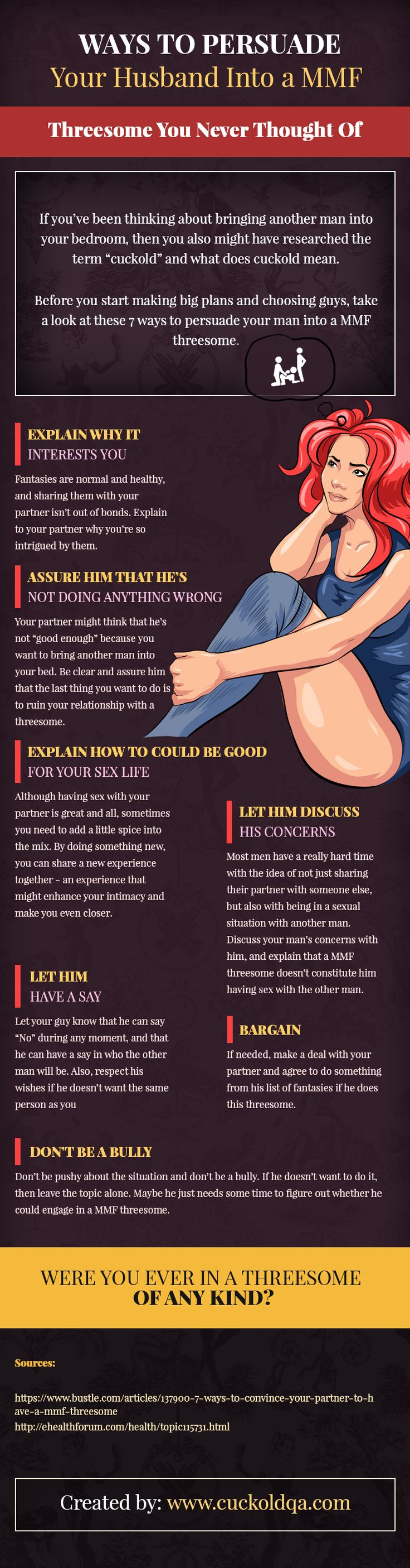 "If you've been thinking about bringing another man into your bedroom, then you also might have researched the term ""cuckold"" and what does cuckold mean.  Before you start making big plans and choosing guys, take a look at these 7 ways to persuade your man into a MMF threesome."