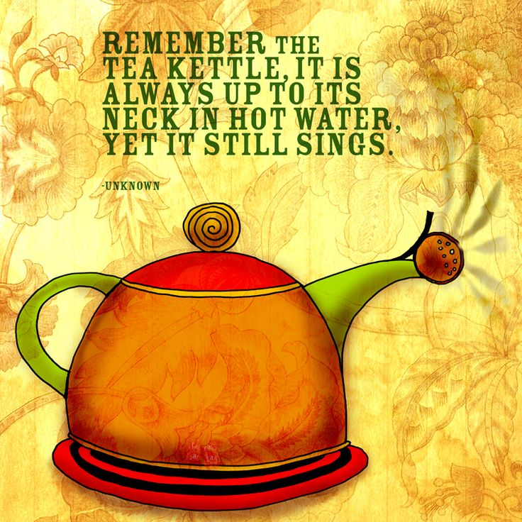 Wisdom from the tea kettle.: Life Quotes, Teas Time, God, Teapots, Stay Strong, Singing, Jesus Christ, Hot Water, Teas Kettles