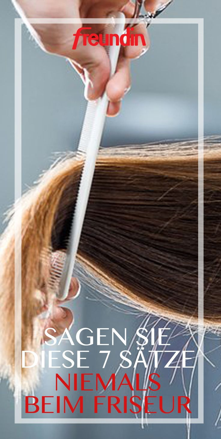 Haartrends: 7 Sätze, die Sie beim Friseur nicht sagen sollten – Freundin