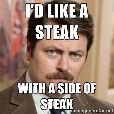I'd like a steak With a side of steak - history ron swanson | Meme ...