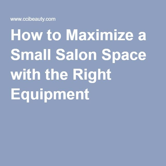 How to Maximize a Small Salon Space with the Right Equipment More