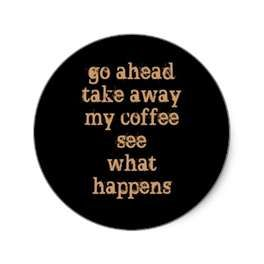 Go ahead take away my coffee see what happens _ #Coffee