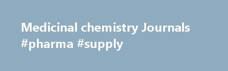 Medicinal chemistry Journals #pharma #supply http://pharma.remmont.com/medicinal-chemistry-journals-pharma-supply/  #drug chemistry # Medicinal chemistryOpen Access About the Journal Medicinal chemistry is an academic journal deals with the facets of Chemistry. Pharmacoanalysis and the chemical analysis of compounds in the form of like small organic molecules such as insulin glargine, erythropoietin, and others. It also helps in developing new chemical entities from existing compounds that…