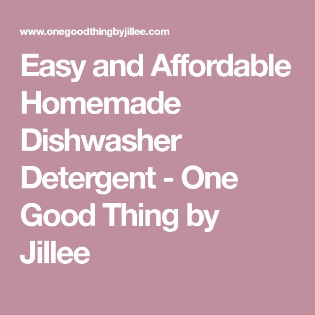 Easy and Affordable Homemade Dishwasher Detergent - One Good Thing by Jillee
