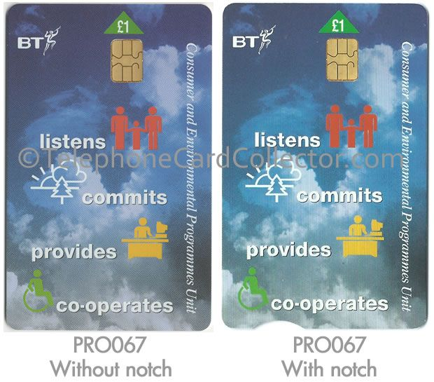BT Chip Phonecard PRO067 without notch as per World Phonecard UK 2 catalogue, but also WITH NOTCH. Have you seen an example before?