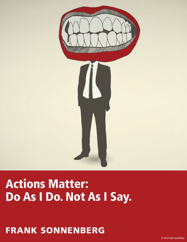 """""""Actions Matter: Do As I Do. Not As I Say."""" ~ Frank Sonnenberg I Follow Your Conscience"""