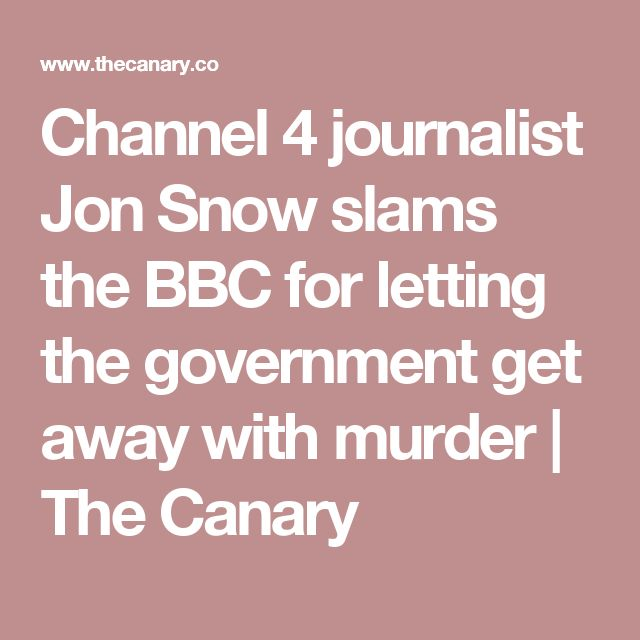 Channel 4 journalist Jon Snow slams the BBC for letting the government get away with murder | The Canary