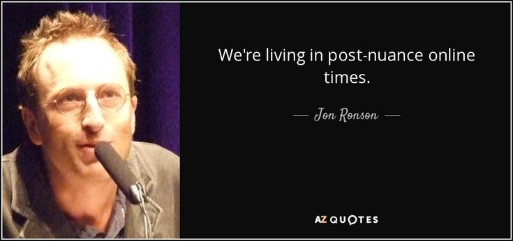 We're living in post-nuance online times. - Jon Ronson