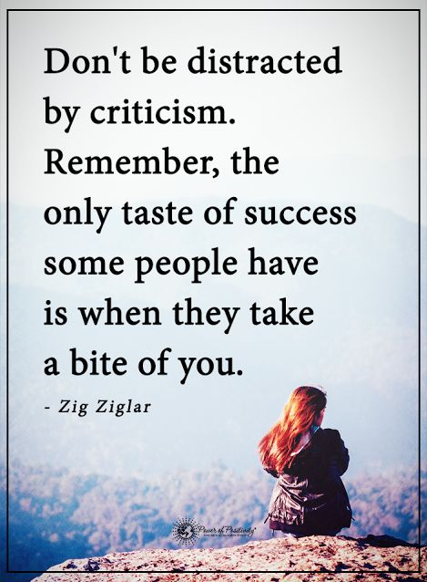 Don't be distracted by criticism.