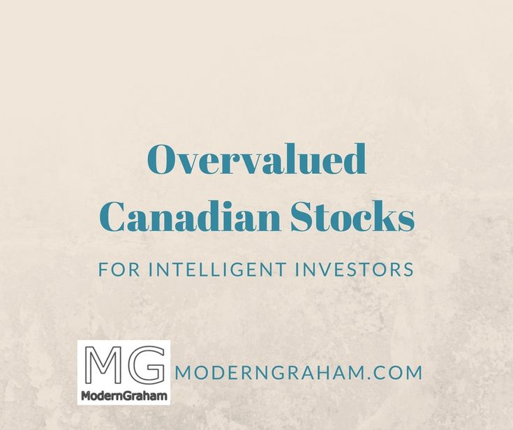 5 Overvalued Canadian Stocks for Intelligent Investors - March 2017  There are a number of great companies in the market today but there are also many which are overvalued by the market. By using the ModernGraham Valuation Model, I've selected the most overvalued Canadian companies reviewed by ModernGraham.