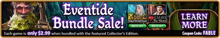 Bundle #SALE! Buy Eventide: Slavic Fable Collector's Edition for full price and get Grim Legends 2: Song of the Dark Swan or 9 Clues: The Ward games for $2.99 each! Use code FABLE at checkout. Offer valid November 26-27, 2015. http://wholovegames.com/hidden-object/eventide-slavic-fable-collectors-edition.html