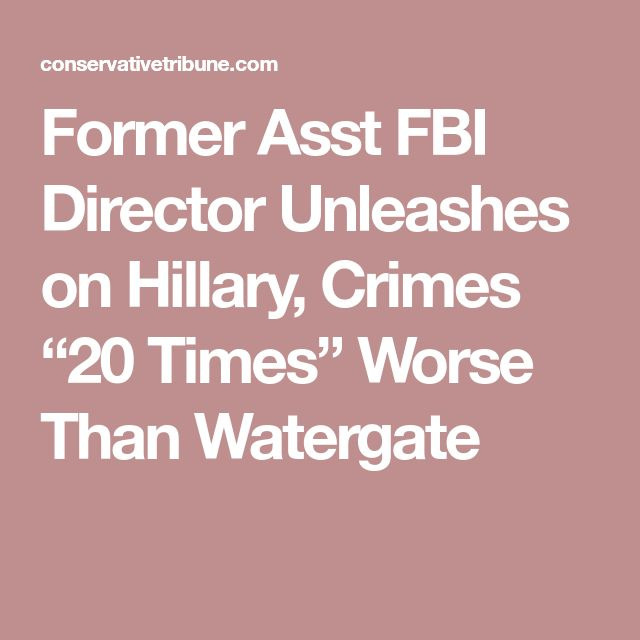 "Former Asst FBI Director Unleashes on Hillary, Crimes ""20 Times"" Worse Than Watergate"