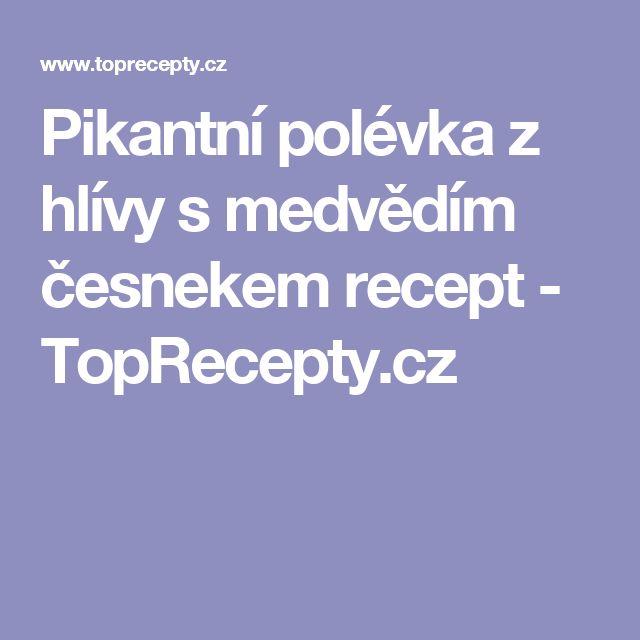 Pikantní polévka z hlívy s medvědím česnekem recept - TopRecepty.cz