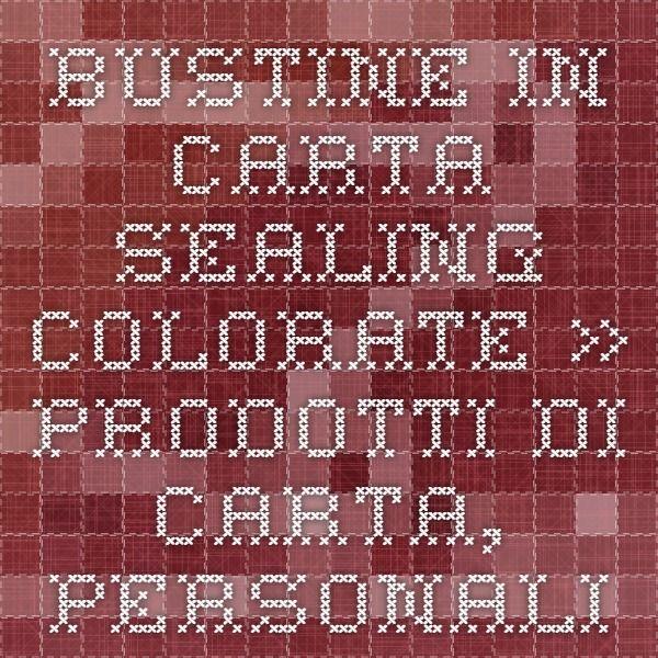 BUSTINE IN CARTA SEALING COLORATE » Prodotti di carta, personalizzati