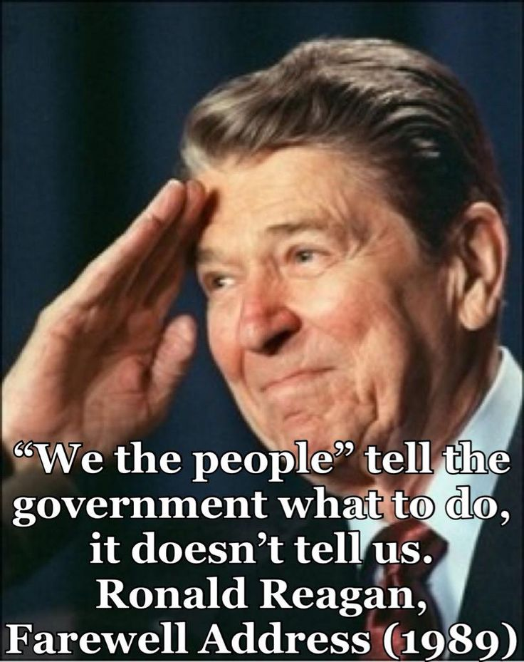 """We the people"" tell the government what to do, it doesn't tell us. ~ Ronald Reagan"