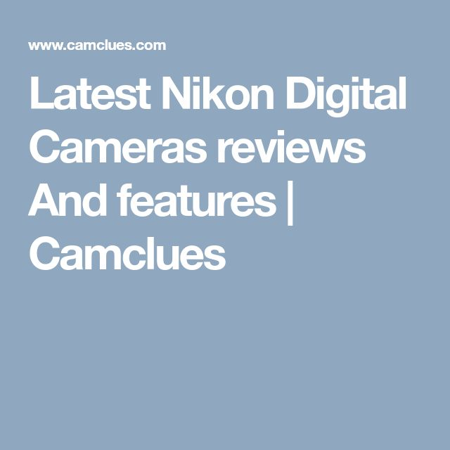 Latest Nikon Digital Cameras reviews And features | Camclues