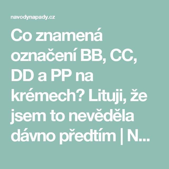 Co znamená označení BB, CC, DD a PP na krémech? Lituji, že jsem to nevěděla dávno předtím   Navodynapady.cz