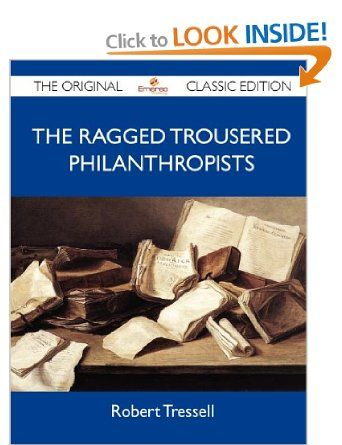 The Ragged Trousered Philanthropists - The Original Classic Edition: Amazon.co.uk: Robert Tressell: Books