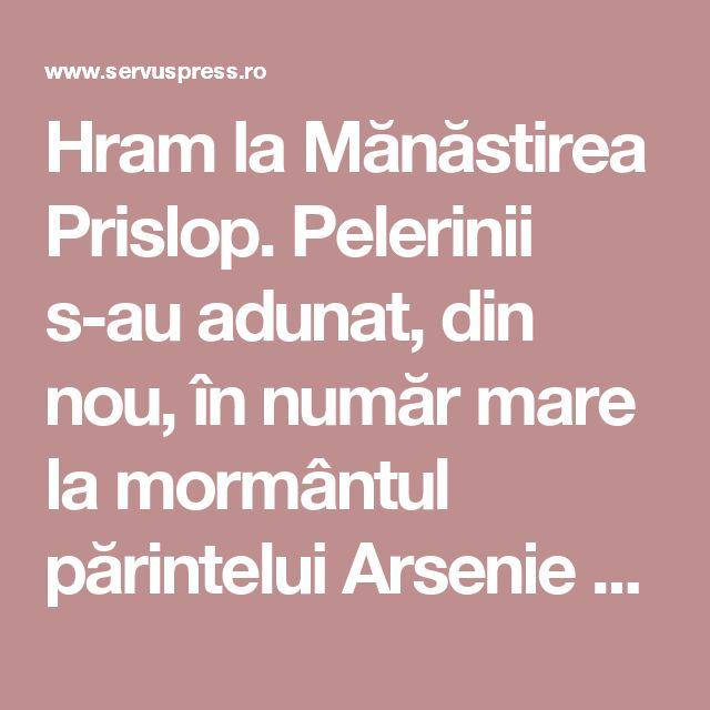 Hram la Mănăstirea Prislop. Pelerinii s-au adunat, din nou, în număr mare la mormântul părintelui Arsenie Boca – Servus Hunedoara