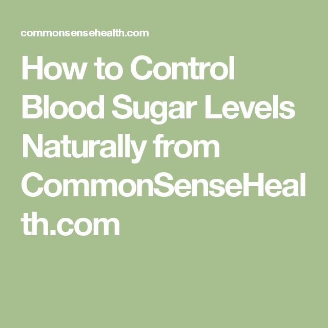 How to Control Blood Sugar Levels Naturally from CommonSenseHealth.com