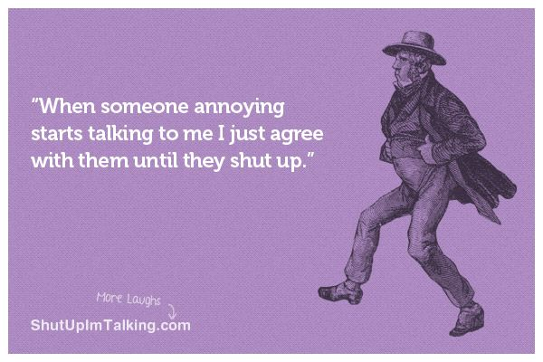 When someone annoying starts talking to me I just agree with them until they shut up.: Work, Truth, Dr. Who