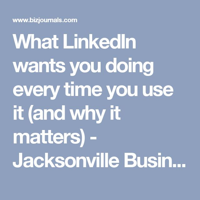 What LinkedIn wants you doing every time you use it (and why it matters) - Jacksonville Business Journal
