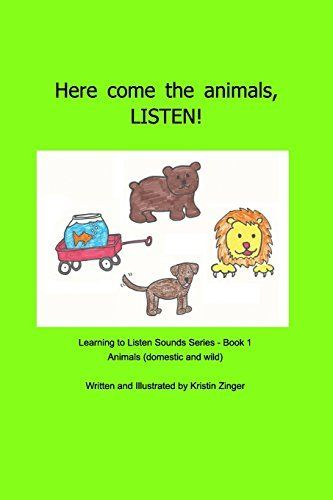 Here come the animals! LISTEN!, http://www.amazon.com/dp/1364508699/ref=cm_sw_r_pi_awdm_49J1wb1BSMZA5 Bright inviting pictures with repetitive phrases to highlight Learning to Listen Sounds related to animals, domestic and wild. Helpful for early vocabulary development.