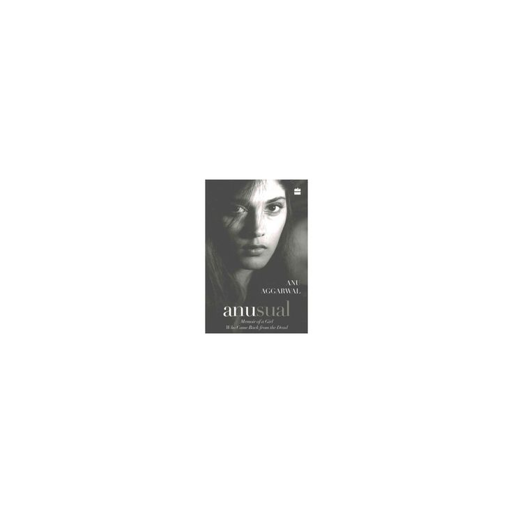 Anusual : Memoir of a Girl Who Came Back from the Dead (Paperback) (Anu Aggarwal)