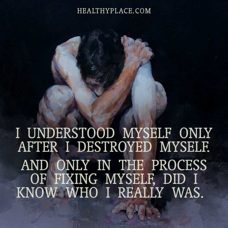 Quote on mental health: I understood myself only after I destroyed myself. And only in the process of fixing myself, did I know who I really was. www.HealthyPlace.com