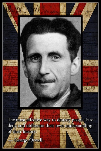 The most effective way to destroy people is to deny and obliterate their own understanding of history. - George Orwell